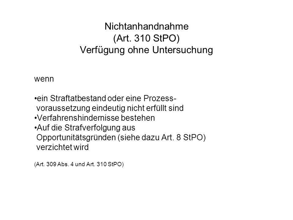 Nichtanhandnahme (Art. 310 StPO) Verfügung ohne Untersuchung wenn ein Straftatbestand oder eine Prozess- voraussetzung eindeutig nicht erfüllt sind Ve