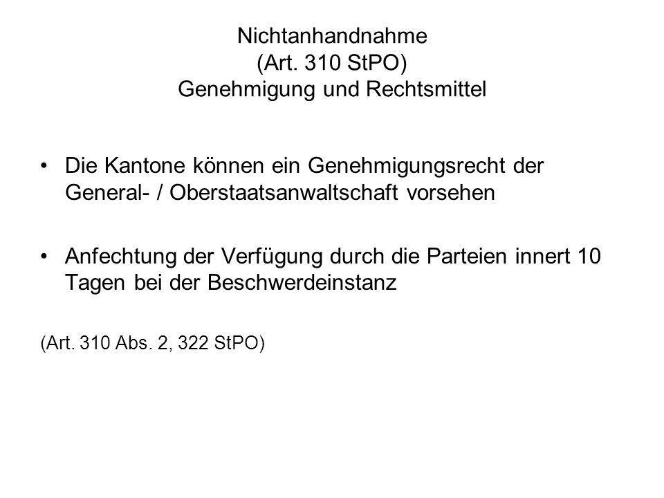Nichtanhandnahme (Art. 310 StPO) Genehmigung und Rechtsmittel Die Kantone können ein Genehmigungsrecht der General- / Oberstaatsanwaltschaft vorsehen