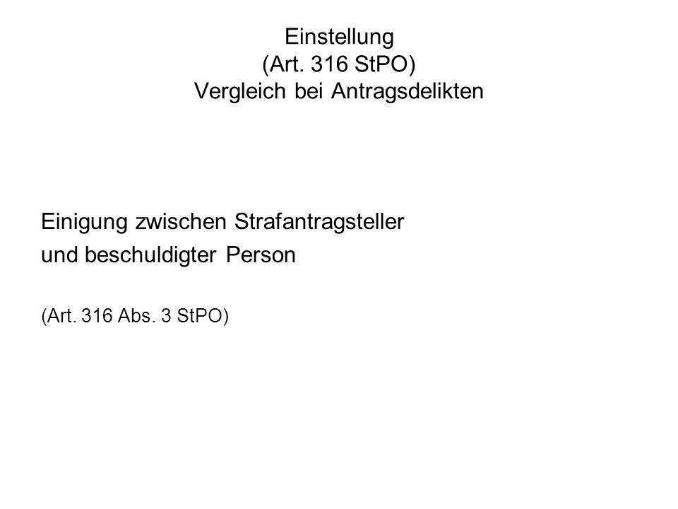 Einstellung (Art. 316 StPO) Vergleich bei Antragsdelikten Einigung zwischen Strafantragsteller und beschuldigter Person (Art. 316 Abs. 3 StPO)