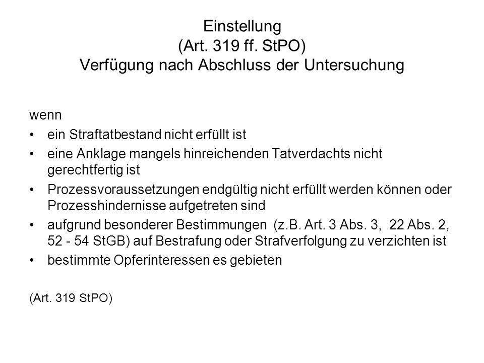 Einstellung (Art. 319 ff. StPO) Verfügung nach Abschluss der Untersuchung wenn ein Straftatbestand nicht erfüllt ist eine Anklage mangels hinreichende