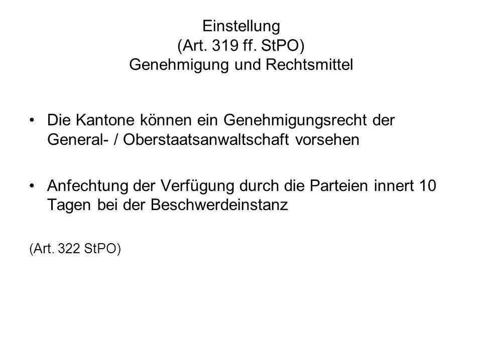Einstellung (Art. 319 ff. StPO) Genehmigung und Rechtsmittel Die Kantone können ein Genehmigungsrecht der General- / Oberstaatsanwaltschaft vorsehen A