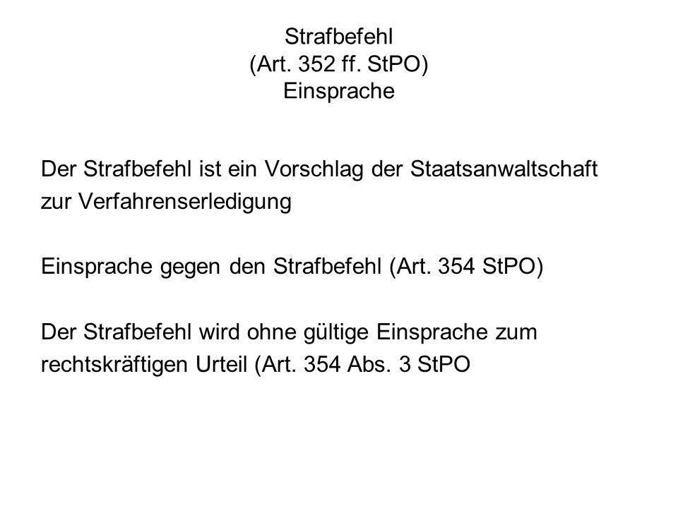 Strafbefehl (Art. 352 ff. StPO) Einsprache Der Strafbefehl ist ein Vorschlag der Staatsanwaltschaft zur Verfahrenserledigung Einsprache gegen den Stra