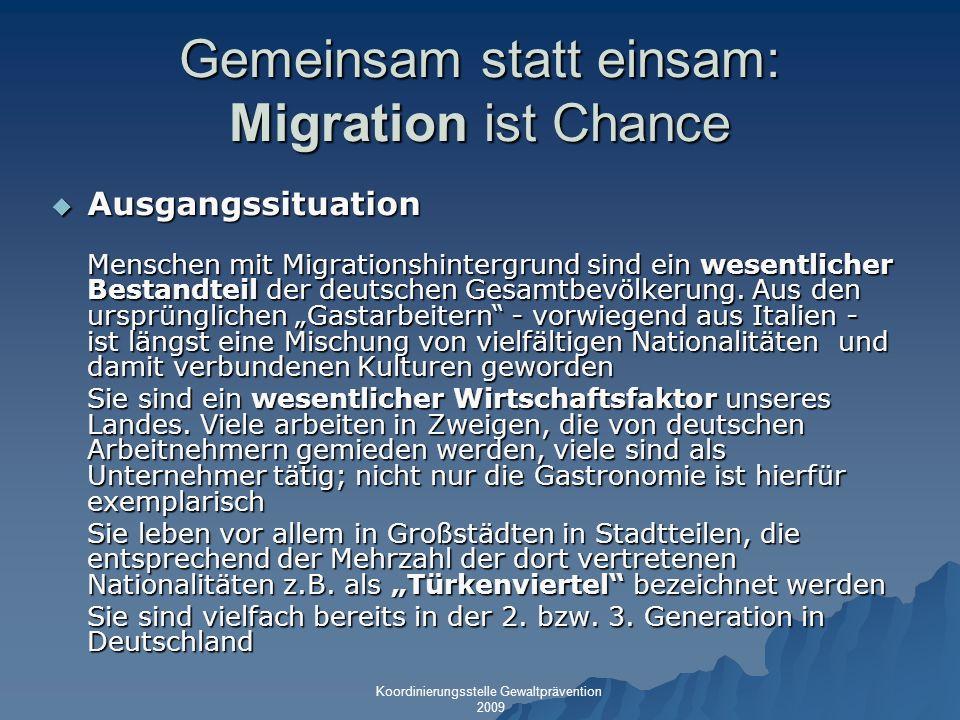 Gemeinsam statt einsam: Migration ist Chance Ausgangssituation Ausgangssituation Menschen mit Migrationshintergrund sind ein wesentlicher Bestandteil