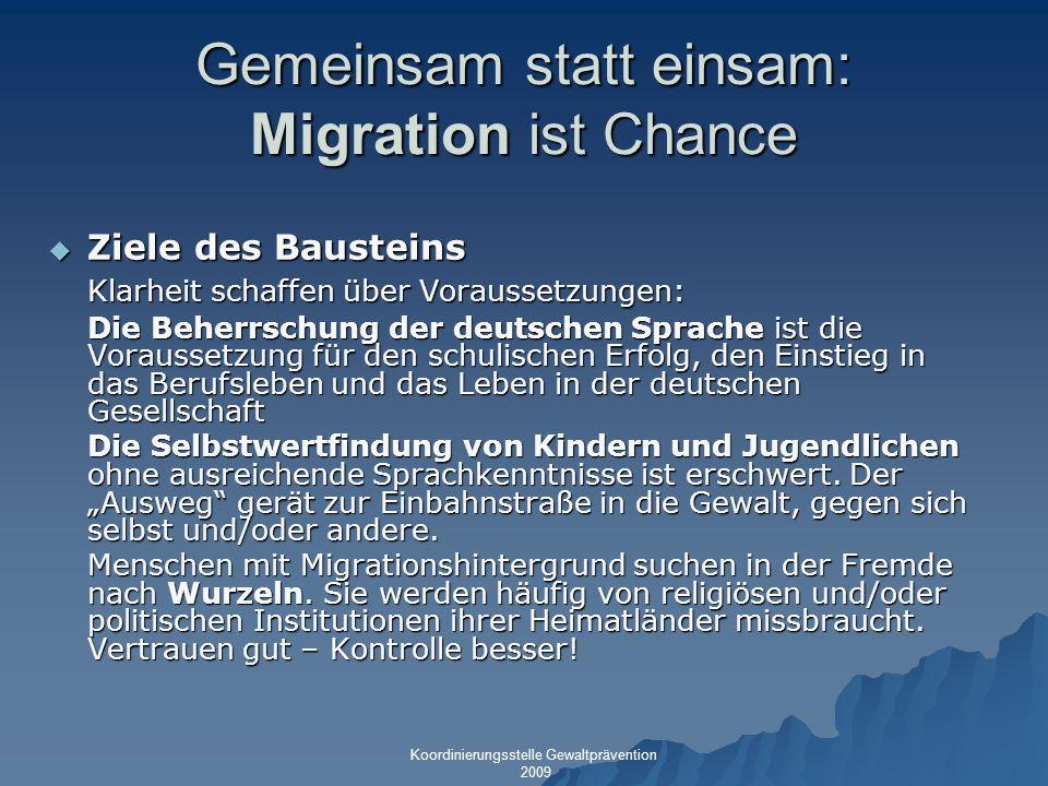 Gemeinsam statt einsam: Migration ist Chance Ziele des Bausteins Ziele des Bausteins Klarheit schaffen über Voraussetzungen: Die Beherrschung der deut