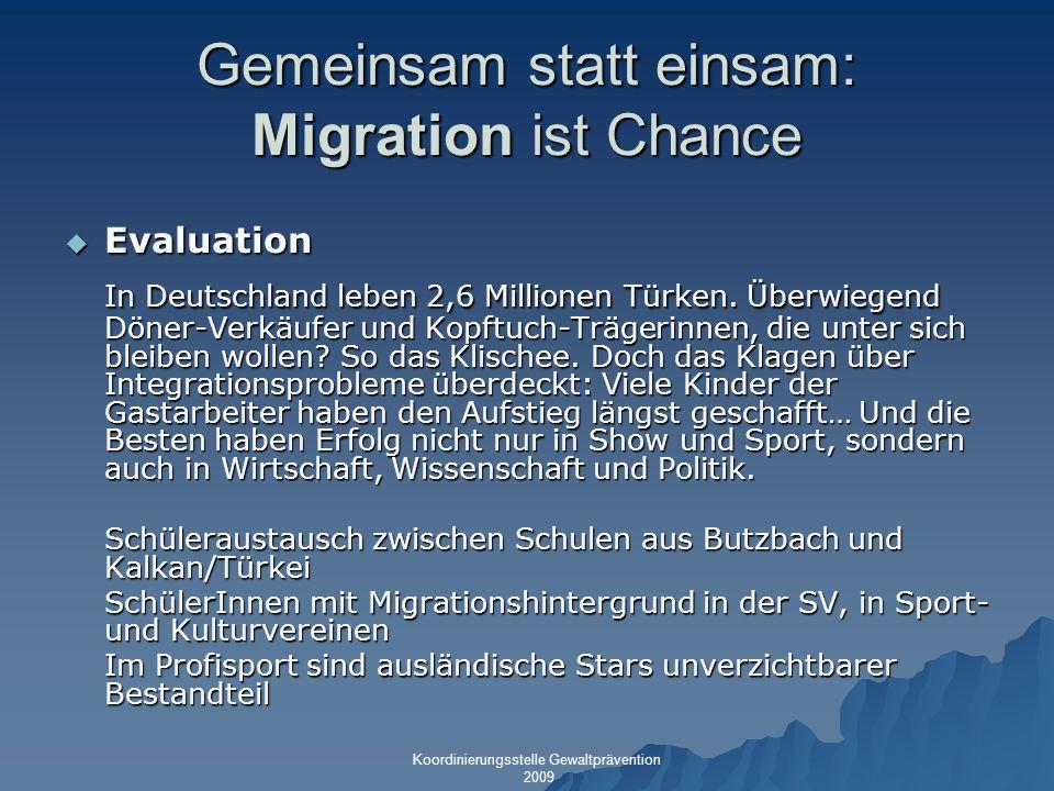 Gemeinsam statt einsam: Migration ist Chance Evaluation Evaluation In Deutschland leben 2,6 Millionen Türken. Überwiegend Döner-Verkäufer und Kopftuch