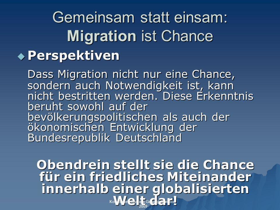 Gemeinsam statt einsam: Migration ist Chance Perspektiven Perspektiven Dass Migration nicht nur eine Chance, sondern auch Notwendigkeit ist, kann nich