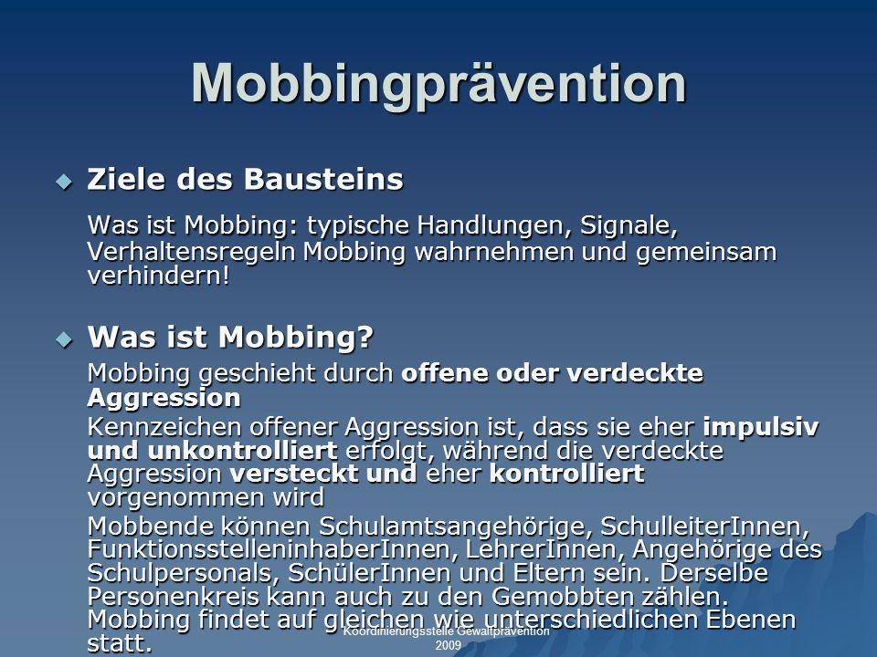 Mobbingprävention Ziele des Bausteins Ziele des Bausteins Was ist Mobbing: typische Handlungen, Signale, Verhaltensregeln Mobbing wahrnehmen und gemei