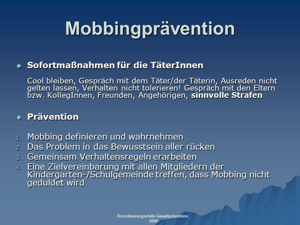 Mobbingprävention Sofortmaßnahmen für die TäterInnen Sofortmaßnahmen für die TäterInnen Cool bleiben, Gespräch mit dem Täter/der Täterin, Ausreden nic