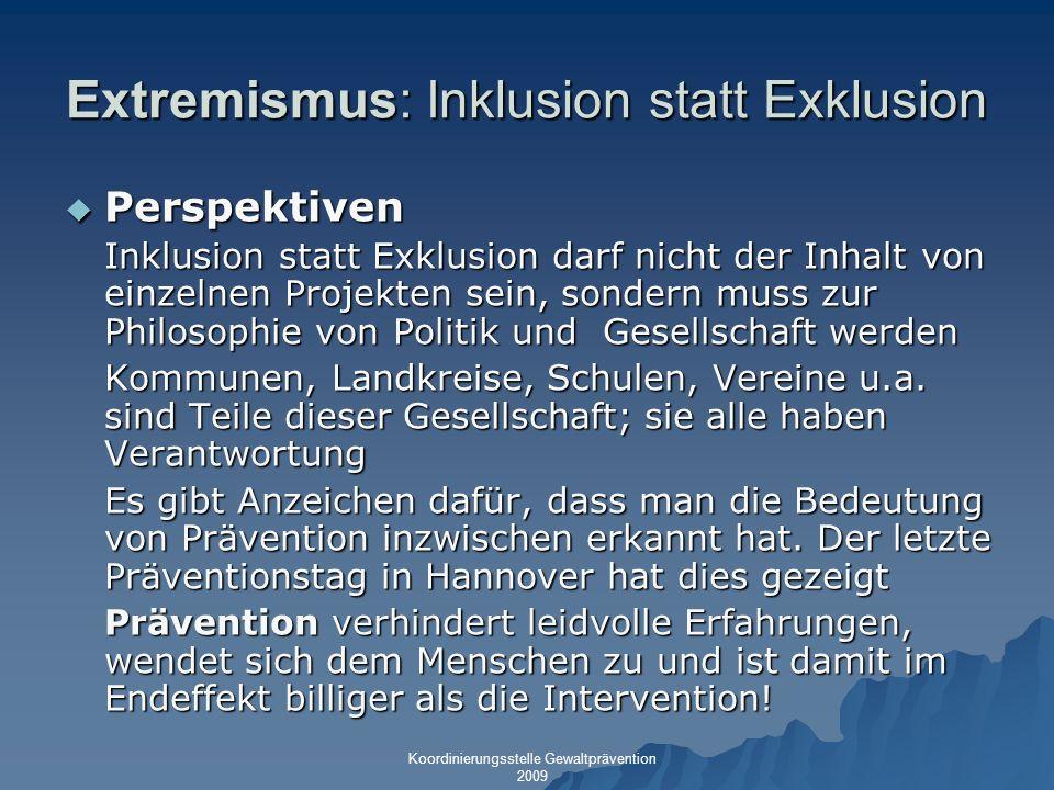 Extremismus: Inklusion statt Exklusion Perspektiven Perspektiven Inklusion statt Exklusion darf nicht der Inhalt von einzelnen Projekten sein, sondern
