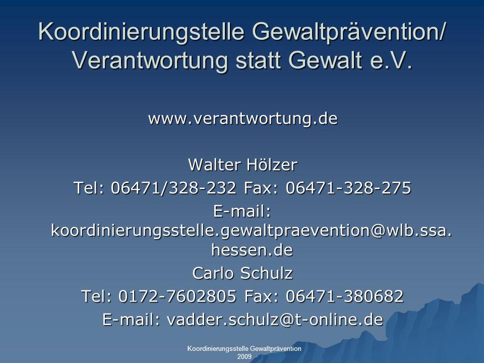 Koordinierungstelle Gewaltprävention/ Verantwortung statt Gewalt e.V. www.verantwortung.de Walter Hölzer Tel: 06471/328-232 Fax: 06471-328-275 E-mail: