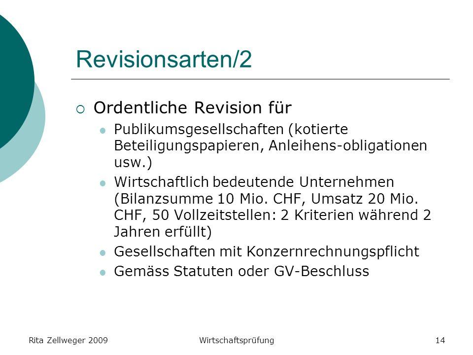 Rita Zellweger 2009Wirtschaftsprüfung14 Revisionsarten/2 Ordentliche Revision für Publikumsgesellschaften (kotierte Beteiligungspapieren, Anleihens-obligationen usw.) Wirtschaftlich bedeutende Unternehmen (Bilanzsumme 10 Mio.
