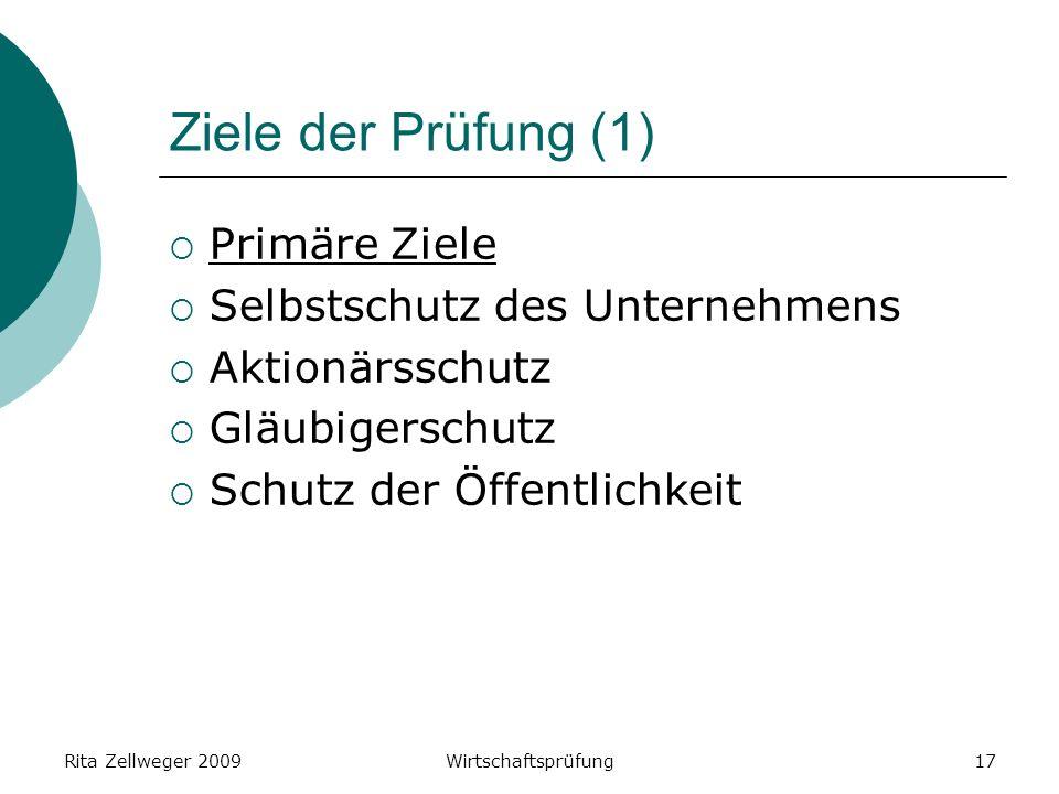 Rita Zellweger 2009Wirtschaftsprüfung17 Ziele der Prüfung (1) Primäre Ziele Selbstschutz des Unternehmens Aktionärsschutz Gläubigerschutz Schutz der Öffentlichkeit