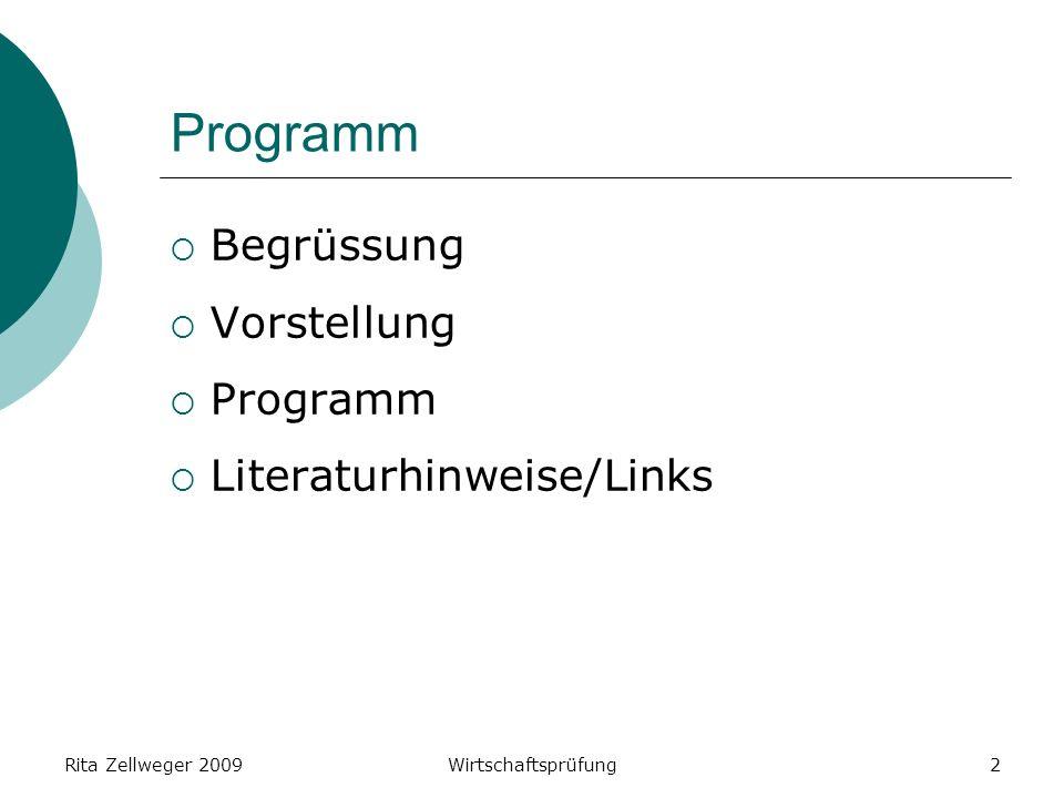 Rita Zellweger 2009Wirtschaftsprüfung2 Programm Begrüssung Vorstellung Programm Literaturhinweise/Links