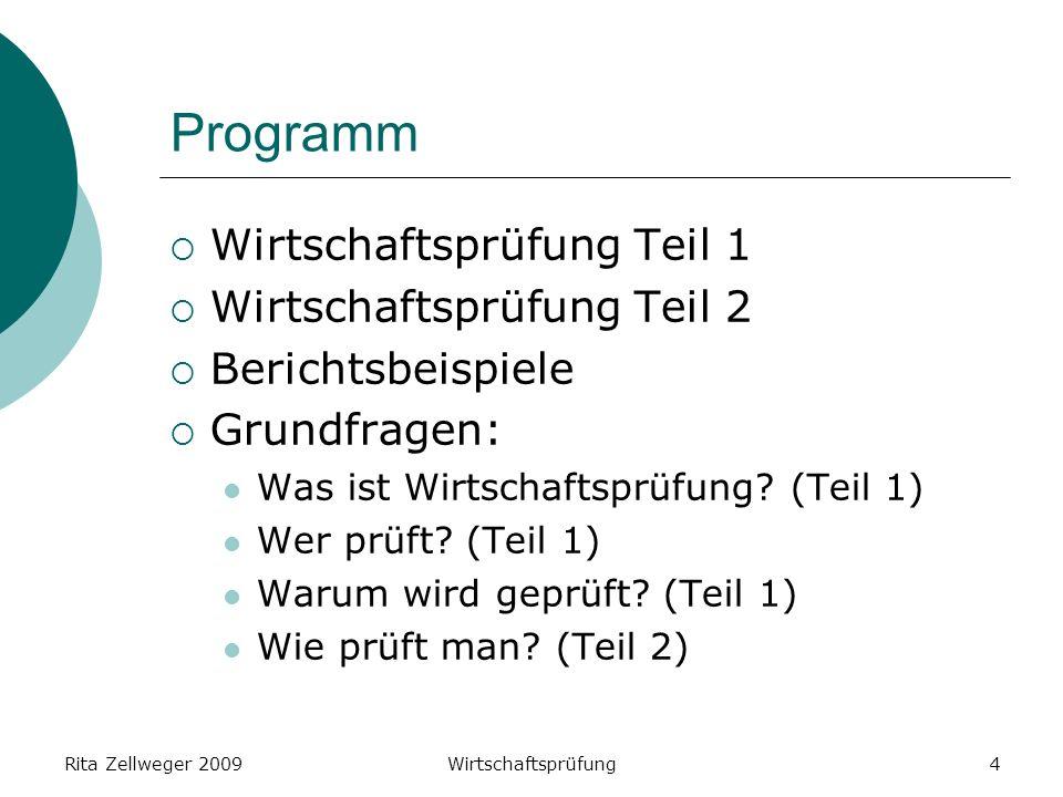 Rita Zellweger 2009Wirtschaftsprüfung4 Programm Wirtschaftsprüfung Teil 1 Wirtschaftsprüfung Teil 2 Berichtsbeispiele Grundfragen: Was ist Wirtschaftsprüfung.