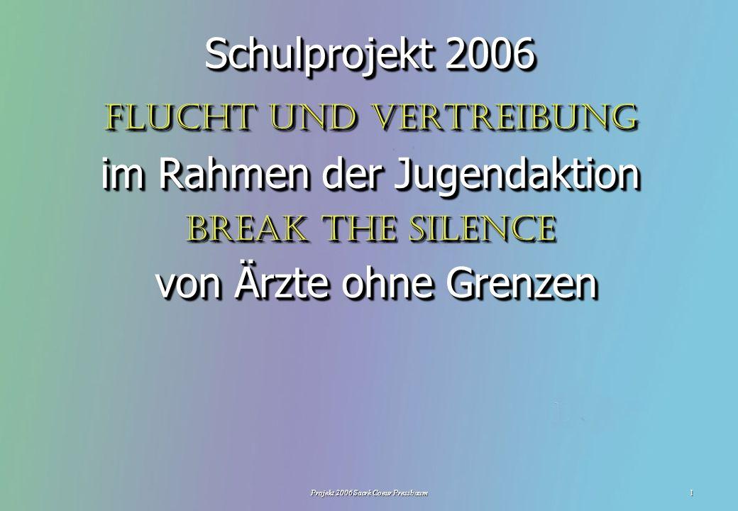 Projekt 2006 Sacré Coeur Pressbaum1 Schulprojekt 2006 Flucht und Vertreibung im Rahmen der Jugendaktion Break the silence von Ärzte ohne Grenzen