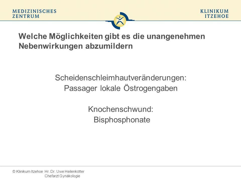 © Klinikum Itzehoe Scheidenschleimhautveränderungen: Passager lokale Östrogengaben Knochenschwund: Bisphosphonate Welche Möglichkeiten gibt es die unangenehmen Nebenwirkungen abzumildern Hr.