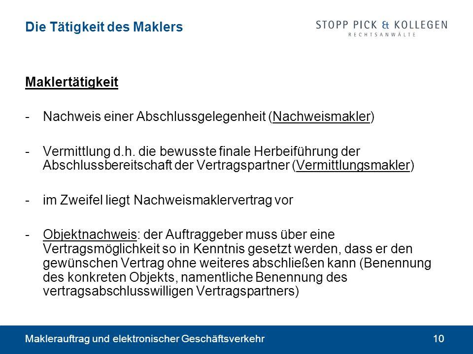 Maklerauftrag und elektronischer Geschäftsverkehr10 Die Tätigkeit des Maklers Maklertätigkeit -Nachweis einer Abschlussgelegenheit (Nachweismakler) -Vermittlung d.h.