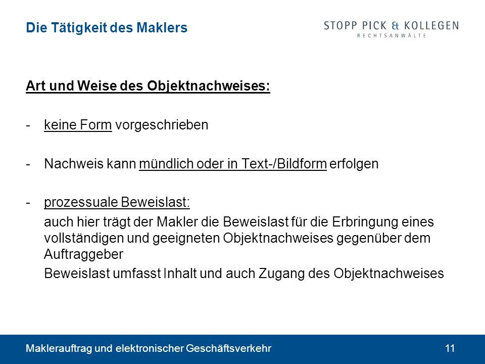 Maklerauftrag und elektronischer Geschäftsverkehr11 Die Tätigkeit des Maklers Art und Weise des Objektnachweises: -keine Form vorgeschrieben -Nachweis