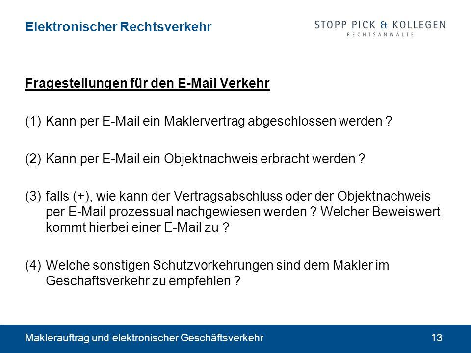 Maklerauftrag und elektronischer Geschäftsverkehr13 Elektronischer Rechtsverkehr Fragestellungen für den E-Mail Verkehr (1)Kann per E-Mail ein Maklerv