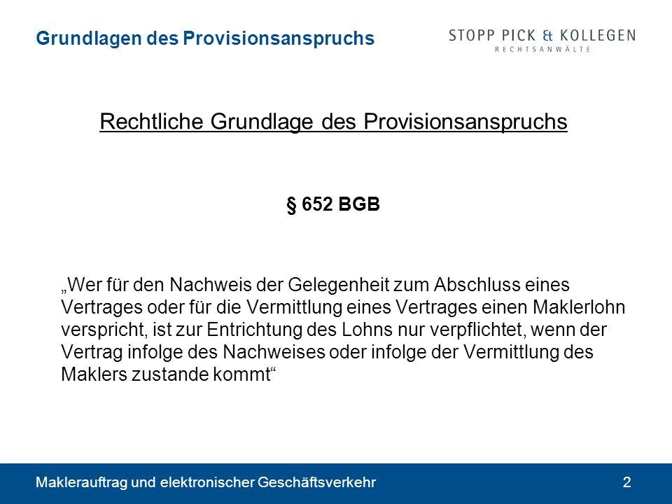 Maklerauftrag und elektronischer Geschäftsverkehr2 Grundlagen des Provisionsanspruchs Rechtliche Grundlage des Provisionsanspruchs § 652 BGB Wer für d