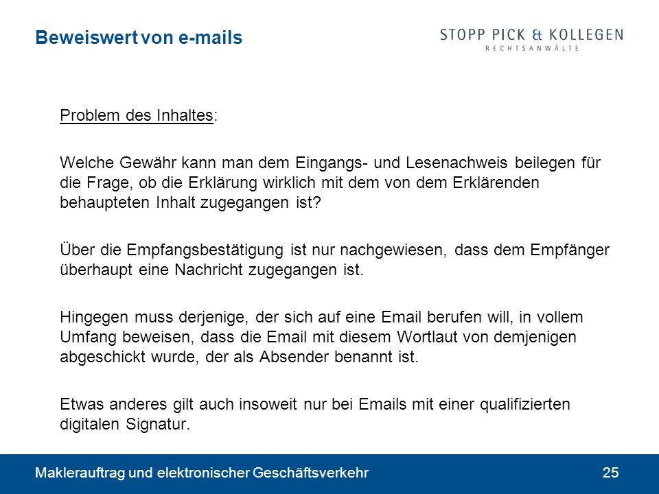Maklerauftrag und elektronischer Geschäftsverkehr25 Beweiswert von e-mails Problem des Inhaltes: Welche Gewähr kann man dem Eingangs- und Lesenachweis