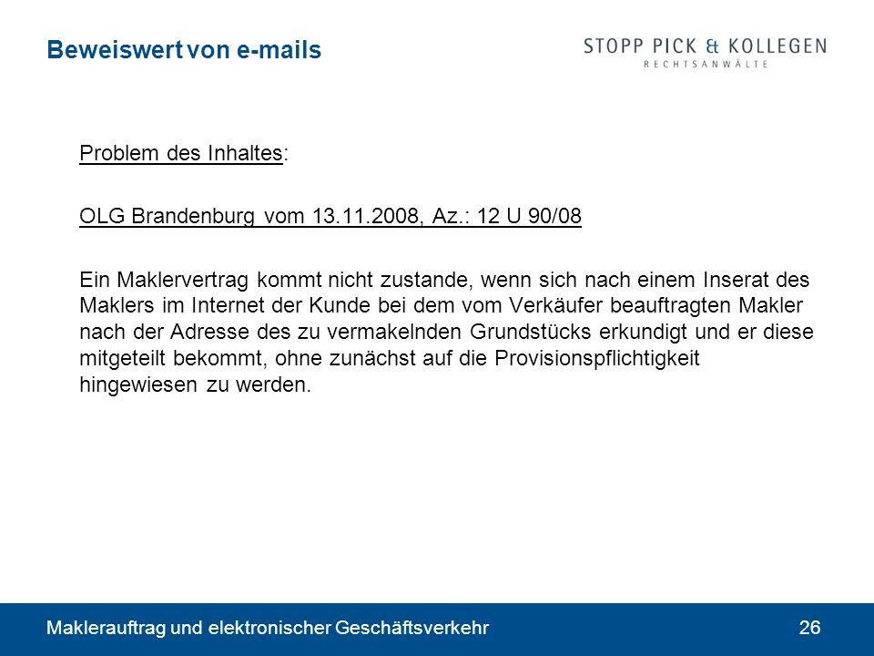 Maklerauftrag und elektronischer Geschäftsverkehr26 Beweiswert von e-mails Problem des Inhaltes: OLG Brandenburg vom 13.11.2008, Az.: 12 U 90/08 Ein M