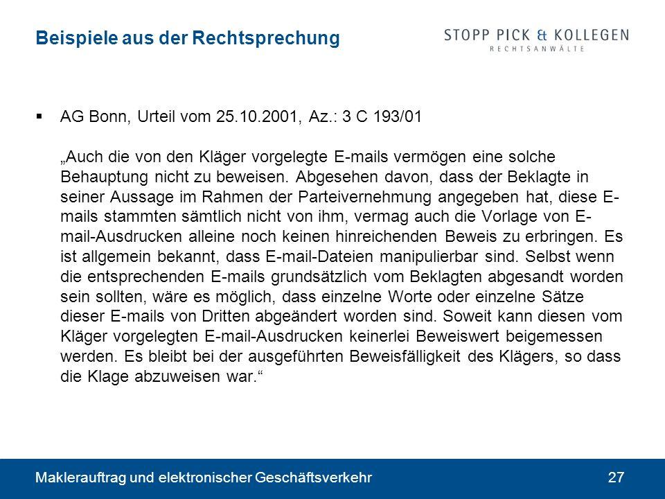 Maklerauftrag und elektronischer Geschäftsverkehr27 Beispiele aus der Rechtsprechung AG Bonn, Urteil vom 25.10.2001, Az.: 3 C 193/01 Auch die von den Kläger vorgelegte E-mails vermögen eine solche Behauptung nicht zu beweisen.