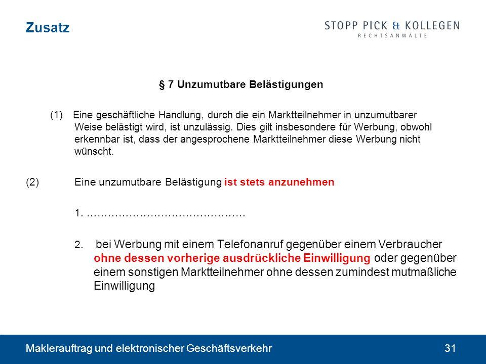 Maklerauftrag und elektronischer Geschäftsverkehr31 Zusatz § 7 Unzumutbare Belästigungen (1) Eine geschäftliche Handlung, durch die ein Marktteilnehmer in unzumutbarer Weise belästigt wird, ist unzulässig.