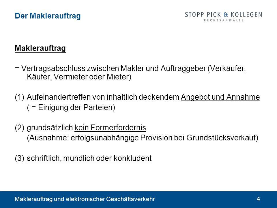 Maklerauftrag und elektronischer Geschäftsverkehr4 Der Maklerauftrag Maklerauftrag = Vertragsabschluss zwischen Makler und Auftraggeber (Verkäufer, Kä