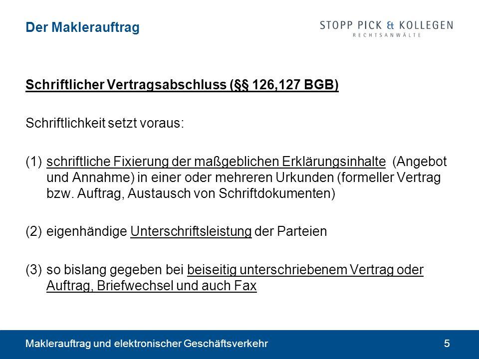 Maklerauftrag und elektronischer Geschäftsverkehr5 Der Maklerauftrag Schriftlicher Vertragsabschluss (§§ 126,127 BGB) Schriftlichkeit setzt voraus: (1