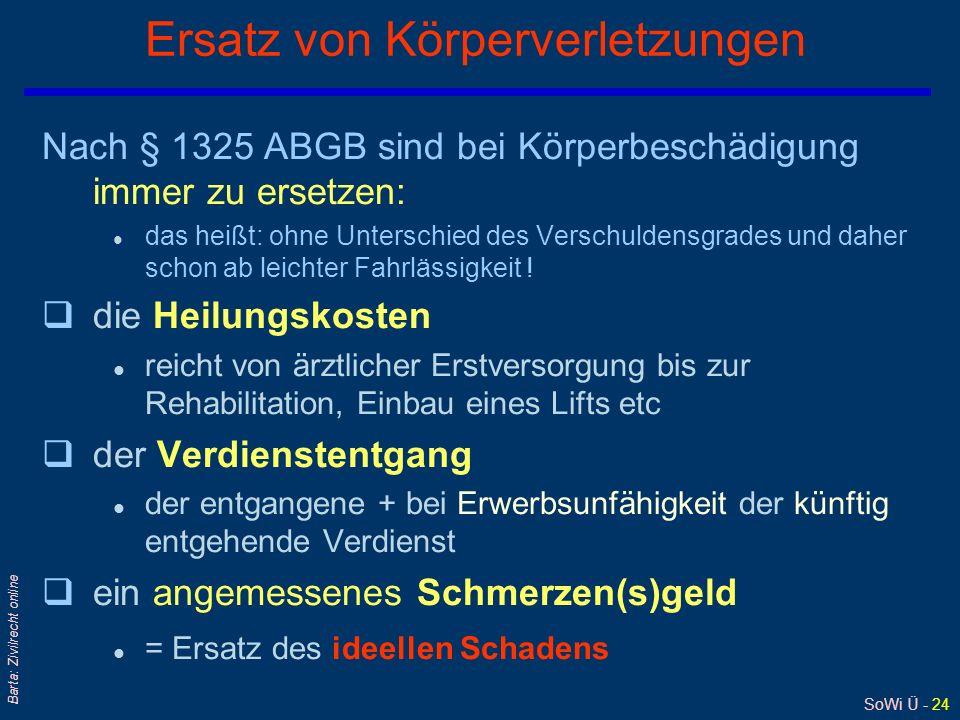 SoWi Ü - 24 Barta: Zivilrecht online Ersatz von Körperverletzungen Nach § 1325 ABGB sind bei Körperbeschädigung immer zu ersetzen: l das heißt: ohne U