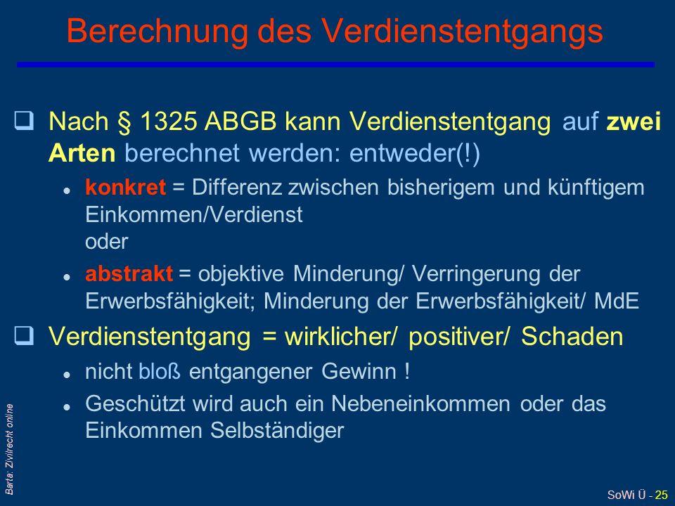 SoWi Ü - 25 Barta: Zivilrecht online Berechnung des Verdienstentgangs qNach § 1325 ABGB kann Verdienstentgang auf zwei Arten berechnet werden: entwede