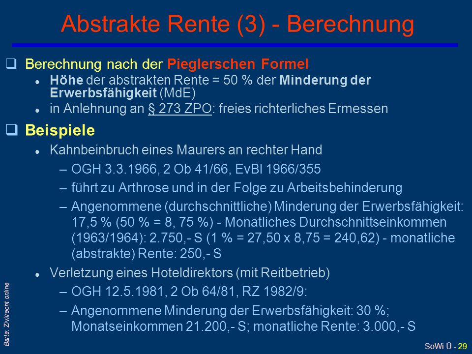 SoWi Ü - 29 Barta: Zivilrecht online Abstrakte Rente (3) - Berechnung qBerechnung nach der Pieglerschen Formel l Höhe der abstrakten Rente = 50 % der