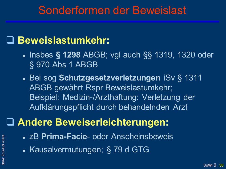 SoWi Ü - 38 Barta: Zivilrecht online Sonderformen der Beweislast qBeweislastumkehr: l Insbes § 1298 ABGB; vgl auch §§ 1319, 1320 oder § 970 Abs 1 ABGB