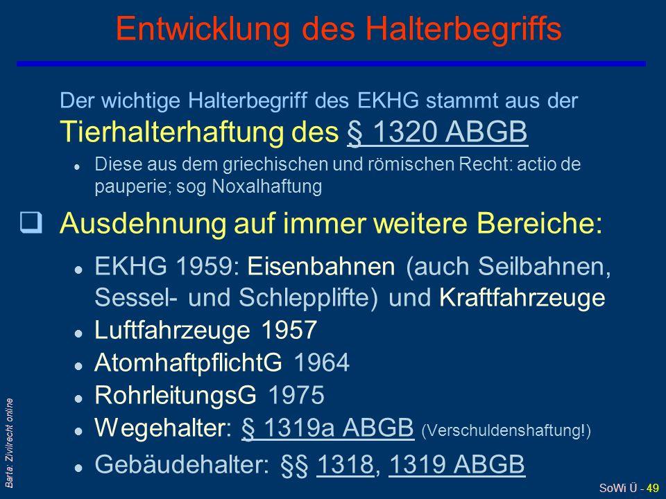SoWi Ü - 49 Barta: Zivilrecht online Entwicklung des Halterbegriffs Der wichtige Halterbegriff des EKHG stammt aus der Tierhalterhaftung des § 1320 AB