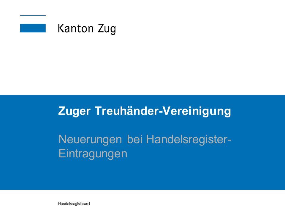 Handelsregisteramt Zuger Treuhänder-Vereinigung Neuerungen bei Handelsregister- Eintragungen