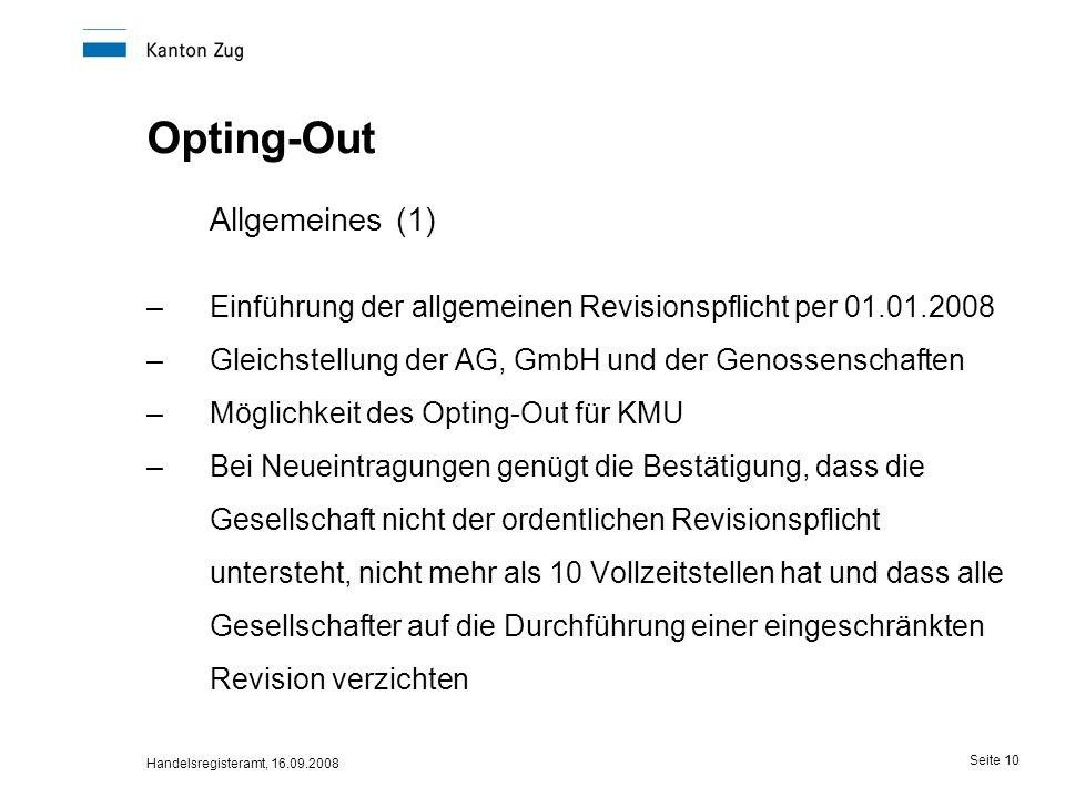 Handelsregisteramt, 16.09.2008 Seite 10 Opting-Out Allgemeines (1) –Einführung der allgemeinen Revisionspflicht per 01.01.2008 –Gleichstellung der AG,
