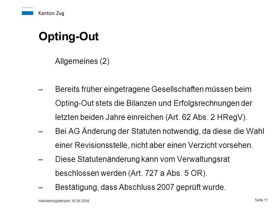 Handelsregisteramt, 16.09.2008 Seite 11 Opting-Out Allgemeines (2) –Bereits früher eingetragene Gesellschaften müssen beim Opting-Out stets die Bilanz