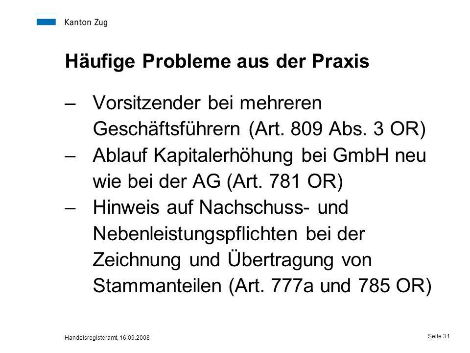 Handelsregisteramt, 16.09.2008 Seite 31 Häufige Probleme aus der Praxis –Vorsitzender bei mehreren Geschäftsführern (Art. 809 Abs. 3 OR) –Ablauf Kapit