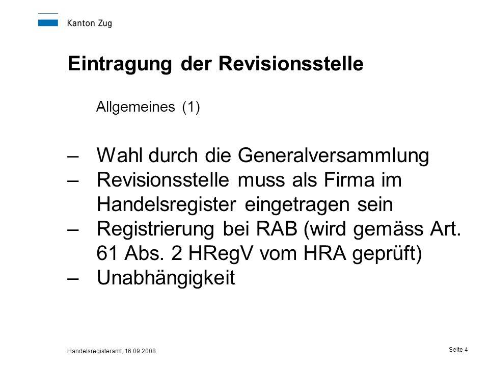 Handelsregisteramt, 16.09.2008 Seite 5 Eintragung der Revisionsstelle Allgemeines (2) –Eintragung als Revisionsstelle ohne Hinweis auf ihre Qualifikation (Art.