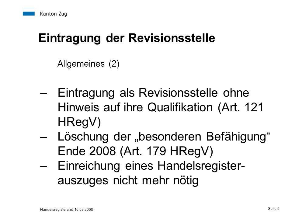 Handelsregisteramt, 16.09.2008 Seite 5 Eintragung der Revisionsstelle Allgemeines (2) –Eintragung als Revisionsstelle ohne Hinweis auf ihre Qualifikat