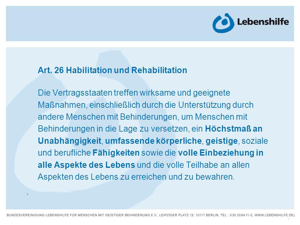 13 | Art. 26 Habilitation und Rehabilitation Die Vertragsstaaten treffen wirksame und geeignete Maßnahmen, einschließlich durch die Unterstützung durc