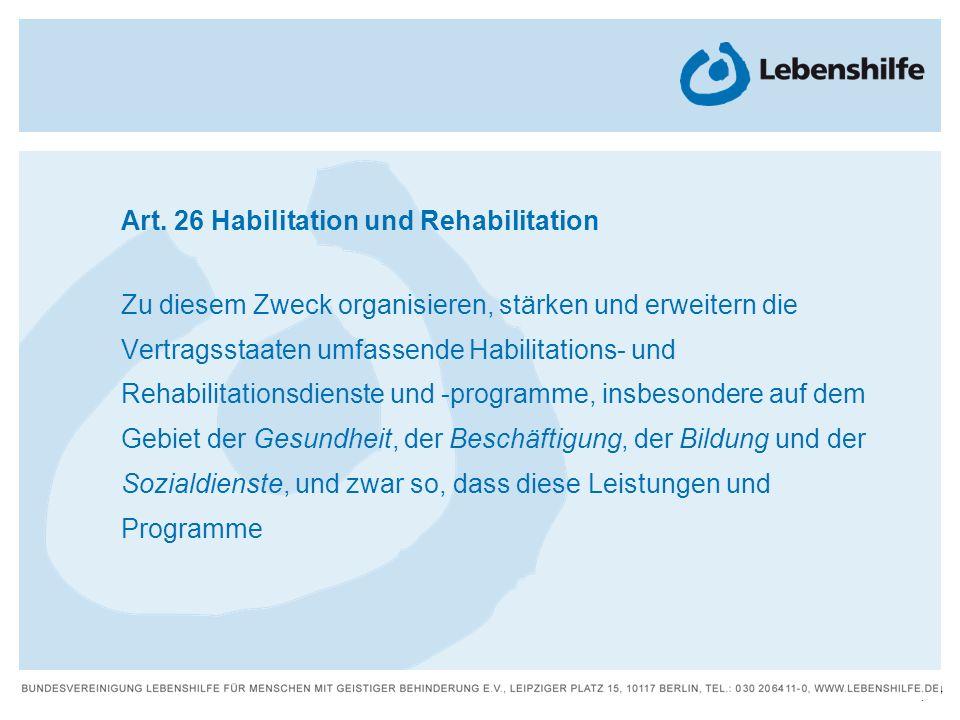14 | Art. 26 Habilitation und Rehabilitation Zu diesem Zweck organisieren, stärken und erweitern die Vertragsstaaten umfassende Habilitations- und Reh