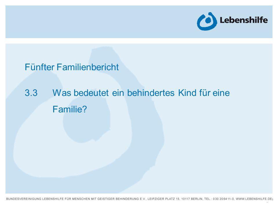 23 | Fünfter Familienbericht 3.3 Was bedeutet ein behindertes Kind für eine Familie?