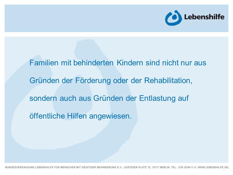 26 | Familien mit behinderten Kindern sind nicht nur aus Gründen der Förderung oder der Rehabilitation, sondern auch aus Gründen der Entlastung auf öf
