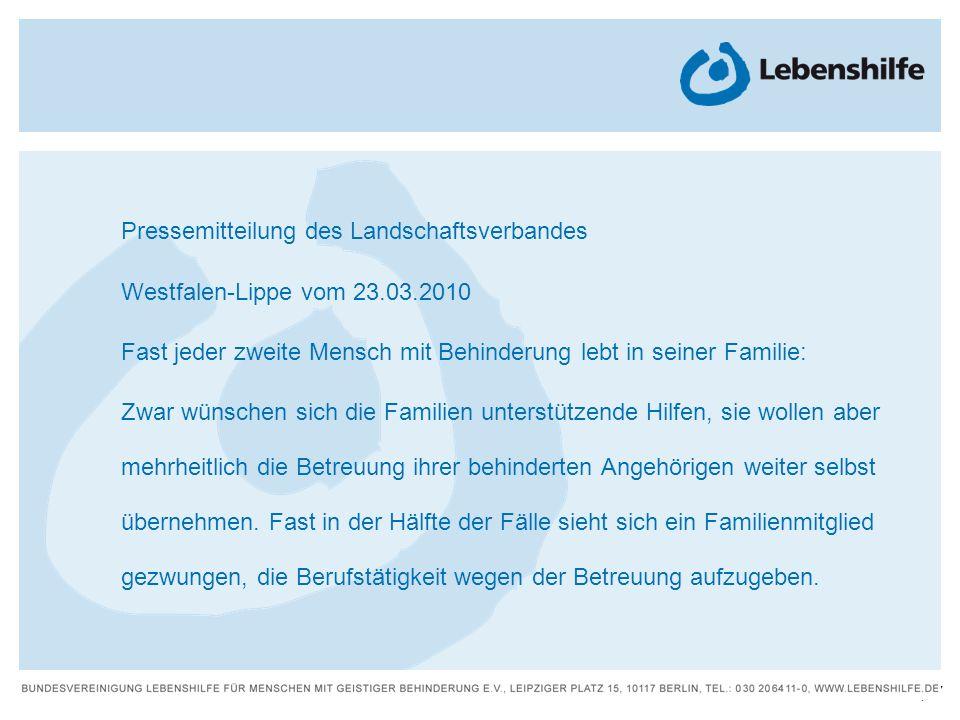 27 | Pressemitteilung des Landschaftsverbandes Westfalen-Lippe vom 23.03.2010 Fast jeder zweite Mensch mit Behinderung lebt in seiner Familie: Zwar wü