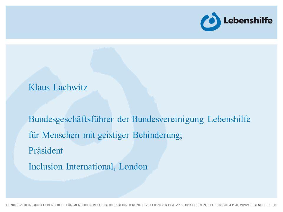 Klaus Lachwitz Bundesgeschäftsführer der Bundesvereinigung Lebenshilfe für Menschen mit geistiger Behinderung; Präsident Inclusion International, Lond