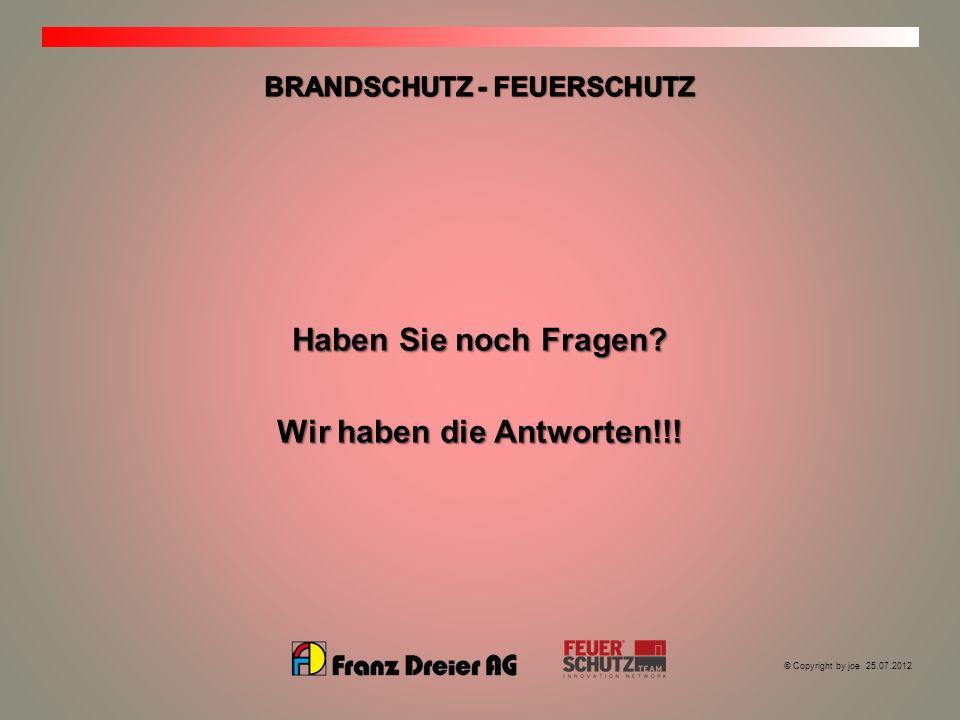 © Copyright by joe 25.07.2012 Haben Sie noch Fragen? Wir haben die Antworten!!!