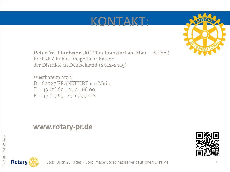 13 ROTARY Public Image Coordinator Logo-Buch 2013 des Public Image Coordinators der deutschen Distrikte Version 1.1 vom 29.9.2013 KONTAKT: Peter W.