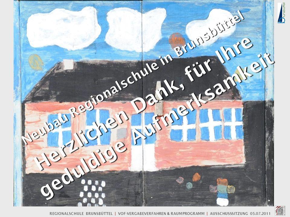 Neubau Regionalschule in Brunsbüttel Herzlichen Dank, für Ihre geduldige Aufmerksamkeit REGIONALSCHULE BRUNSBÜTTEL | VOF-VERGABEVERFAHREN & RAUMPROGRA